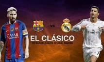 Nhận định Barcelona vs Real Madrid 01h45, 07/05 (Vòng 36 – VĐQG Tây Ban Nha)