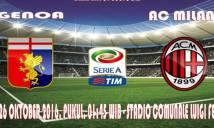 Genoa vs AC Milan, 01h45 ngày 26/10: Đánh chiếm ngôi đầu