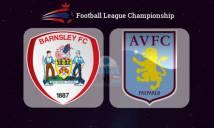 Barnsley vs Aston Villa, 01h45 ngày 28/09: Tân binh gặp gỡ