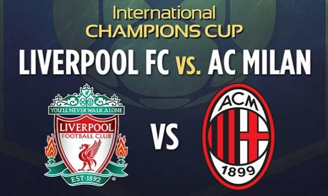 Liverpool vs AC Milan, 09h05 ngày 31/07: Của những ký ức xưa cũ