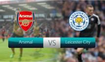 Nhận định Arsenal vs Leicester City 01h45, 12/08 (Vòng 1 - Ngoại hạng Anh)