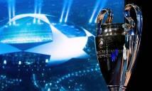 Bốc thăm chia cặp tứ kết Champions League, ông lớn đối đầu?