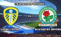 Leeds Utd vs Blackburn Rovers, 01h45 ngày 14/09: Khó thắng trên sân nhà