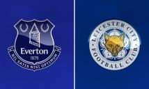 Everton vs Leicester City, 22h00 ngày 09/04: Chặn đà thăng hoa