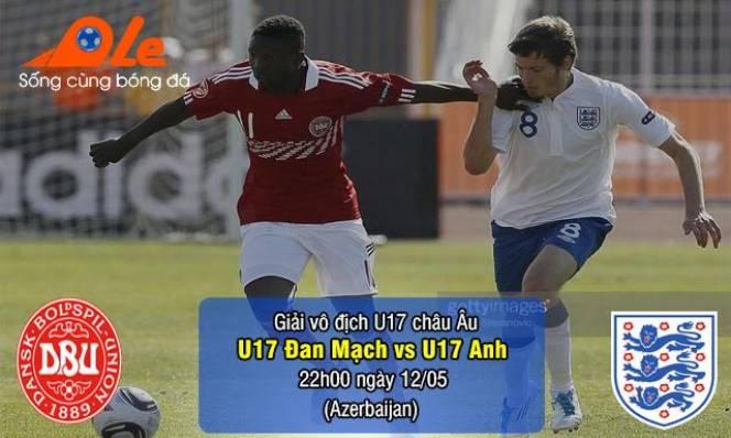 U17 Đan Mạch vs U17 Anh, 22h00 ngày 12/05: Chiếm lấy ngôi đầu