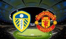 Nhận định MU vs Leeds United: Solskjaer đấu