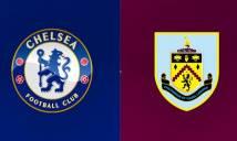 Nhận định Chelsea vs Burnley 21h00, 12/08 (Vòng 1 - Ngoại hạng Anh)