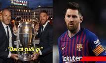"""Bị đem ra làm trò cười, Zidane đá xoáy Barca cực mạnh: """"Barca nhiều cúp bằng Real không?"""""""