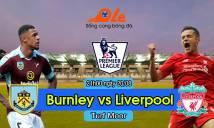Burnley vs Liverpool, 21h00 ngày 20/08: Khó cản The Kop