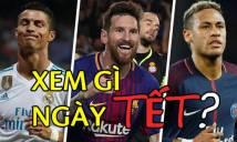 Lịch thi đấu bóng đá Tết Nguyên đán Mậu Tuất 2018: Thăng hoa cùng trái bóng tròn