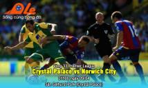 Crystal Palace vs Norwich, 21h00 ngày 09/04: Cuộc chiến dưới vùng trũng