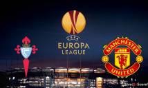 Celta Vigo vs Man Utd, 02h05 ngày 05/05: Giông bão ở Tây Ban Nha