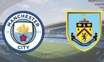 Soi kèo tài xỉu trận Man City vs Burnley, 22h00 ngày 06/01 (FA Cup)