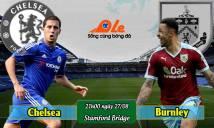 Chelsea vs Burnley, 21h00 ngày 27/08: Tiếp tục thăng hoa