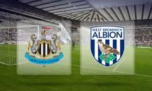 Nhận định Newcastle vs West Brom 21h00, 28/04 (Vòng 36 – Ngoại hạng Anh)