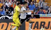 Nhận định Villarreal vs Valencia, 01h45 ngày 06/05 (Vòng 36 - VĐQG Tây Ban Nha)