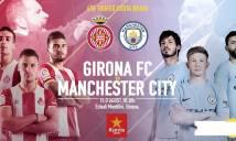 Nhận định Girona vs Man City 23h00, 15/08 (Giao hữu Câu lạc bộ)
