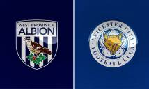 Nhận định West Brom vs Leicester 17h00, 19/07 (Giải Premier League Asia Trophy)
