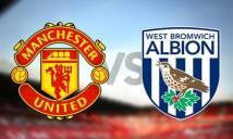TRỰC TIẾP, Link sopcast Man Utd - West Brom: Tam tấu Pogba, Sanchez, Lukaku xuất phát