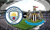 Nhận định Man City vs Newcastle 00h30, 21/01 (Vòng 24 - Ngoại hạng Anh)
