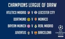Người trong cuộc nói gì về kết quả bốc thăm vòng tứ kết Champions League