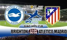 Nhận định Brighton vs Atletico Madrid, 22h00 ngày 06/08: Vị khách khó nhằn