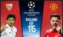 Nhận định Sevilla vs MU, 02h45 ngày 22/2 (Lượt đi vòng 1/8 Champions League)