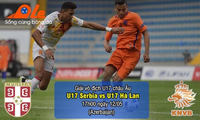 U17 Serbia vs U17 Hà Lan, 17h00 ngày 12/05: Cơ hội mong manh
