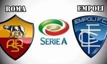 Roma vs Empoli, 1h45 ngày 02/4: Tử địa thành Rome