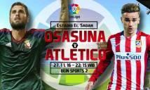 Osasuna vs Atlético Madrid, 22h15 ngày 27/11: Lấy lại hình ảnh