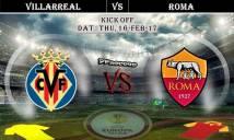 Villarreal vs Roma, 03h05 ngày 17/02: Cân tài cân sức
