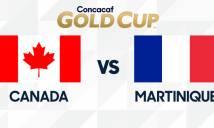 Nhận định Canada vs Martinique, 06h30 16/6: Nhiệm vụ dễ dàng