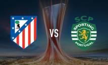 Nhận định Atletico Madrid vs Sporting Lisbon, 02h05 ngày 06/04 (Tứ kết lượt đi Cúp C2 châu Âu)