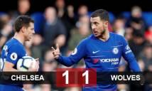 Chelsea 1-1 Wolves: The Blues lỡ cơ hội vượt mặt M.U