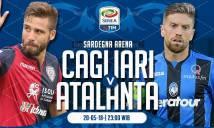Nhận định Cagliari vs Atalanta, 23h00 ngày 20/5 (Vòng 38 giải VĐQG Italia)
