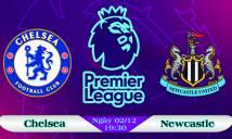 Nhận định Chelsea vs Newcastle 19h30, 02/12 (Vòng 15 - Ngoại hạng Anh)