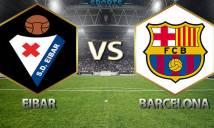 Nhận định Eibar vs Barcelona, 21h15 ngày 19/5: Chủ nhà có quà