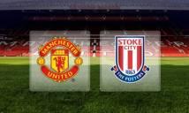 SOI SỐ BÀN THẮNG Man Utd vs Stoke City, 03h00 - 16/01 (Vòng 23 Premier League)