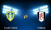 Nhận định Leeds Utd vs Fulham 01h45, 16/08 (Vòng 3 - Hạng Nhất Anh)