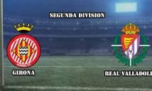 Girona vs Real Valladolid, 02h30 ngày 05/01: Chủ nhà tái sa sút