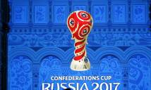 Bốc thăm Confed Cup 2017: ĐKVĐ Châu Âu dễ thở