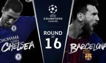 SOI SỐ BÀN THẮNG trận Chelsea vs Barcelona, 02h45 ngày 21/02 (Vòng 1/8 Champions League)
