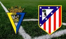 Cádiz vs Atlético Madrid, 23h30 ngày 12/08: Bước đệm cho mùa giải mới