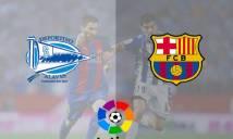 Nhận định Alaves vs Barcelona, 02h30 ngày 24/4: Đối thủ khó nhằn