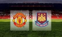 Nhận định MU vs West Ham, 22h00 ngày 13/8: Quỷ đỏ đã sẵn sàng