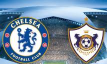 Nhận định Chelsea vs Qarabag 01h45, 13/09 (Vòng Bảng - Cúp C1 Châu Âu)