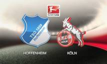 Nhận định Hoffenheim vs Cologne, 20h30 ngày 31/03 (Vòng 28 - VĐQG Đức)
