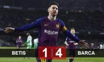 Betis 1-4 Barca: Tiến gần hơn tới ngôi vương