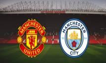 Nhận định MU vs Man City, 02h00 ngày 25/4: Quỷ đỏ bị khuất phục