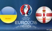 Ukraine vs Bắc Ireland, 23h00 ngày 16/06: Bản lĩnh và kinh nghiệm